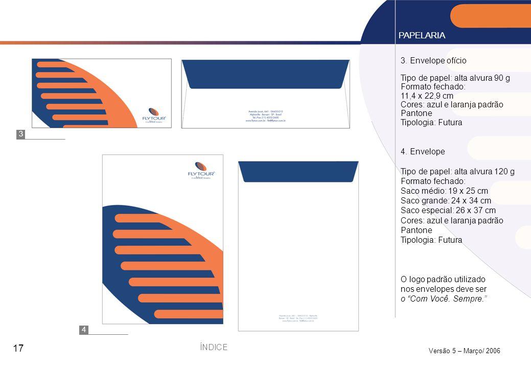 Versão 5 – Março/ 2006 17 3. Envelope ofício Tipo de papel: alta alvura 90 g Formato fechado: 11,4 x 22,9 cm Cores: azul e laranja padrão Pantone Tipo