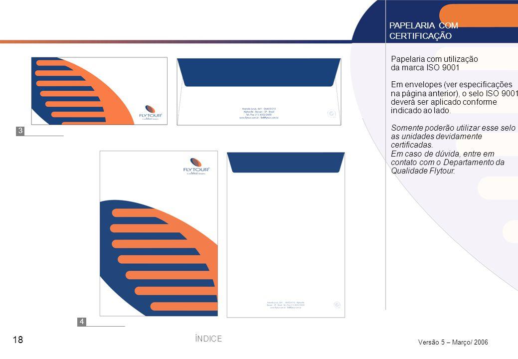 Versão 5 – Março/ 2006 18 Papelaria com utilização da marca ISO 9001 Em envelopes (ver especificações na página anterior), o selo ISO 9001 deverá ser