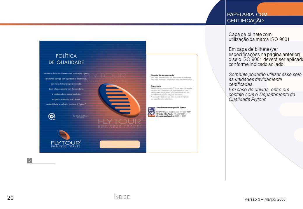 Versão 5 – Março/ 2006 20 Capa de bilhete com utilização da marca ISO 9001 Em capa de bilhete (ver especificações na página anterior), o selo ISO 9001