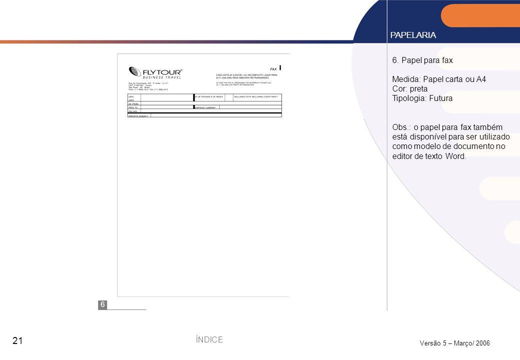 Versão 5 – Março/ 2006 21 6. Papel para fax Medida: Papel carta ou A4 Cor: preta Tipologia: Futura Obs.: o papel para fax também está disponível para