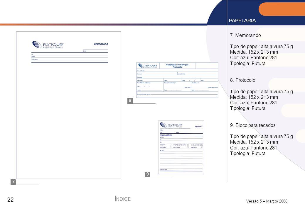 Versão 5 – Março/ 2006 22 7. Memorando Tipo de papel: alta alvura 75 g Medida: 152 x 213 mm Cor: azul Pantone 281 Tipologia: Futura 8. Protocolo Tipo