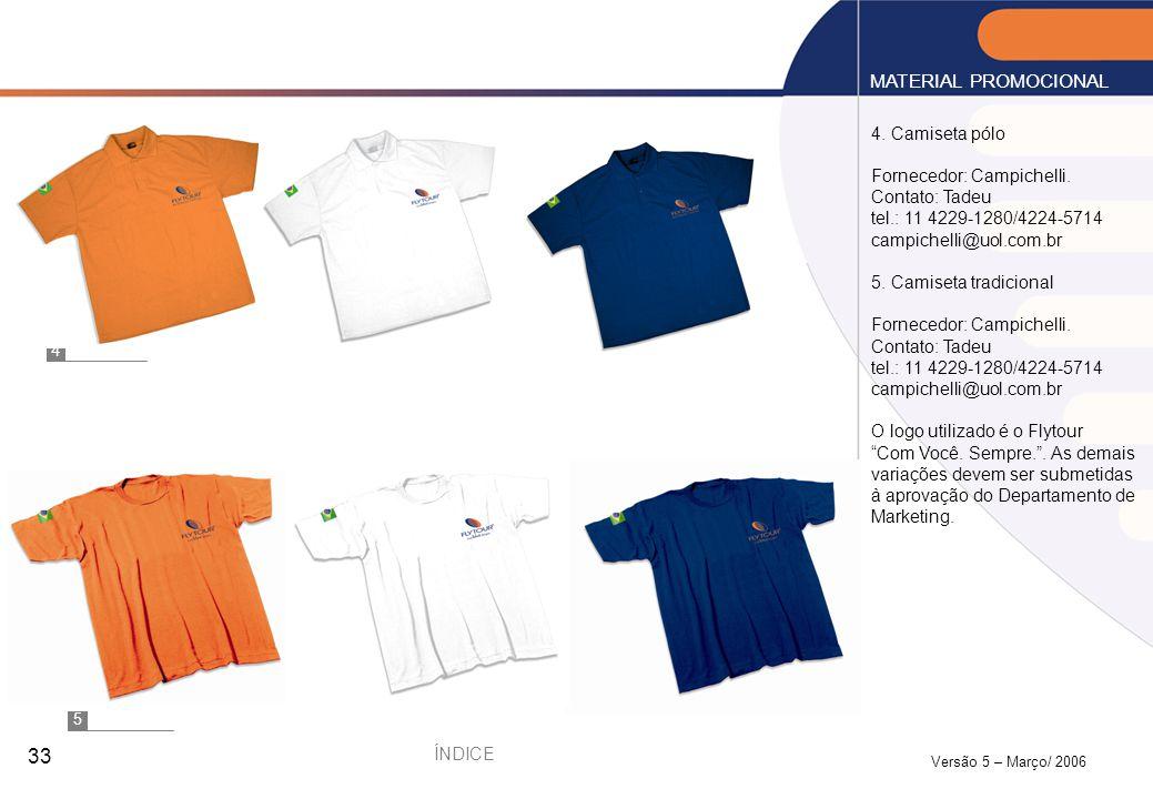 Versão 5 – Março/ 2006 33 4. Camiseta pólo Fornecedor: Campichelli. Contato: Tadeu tel.: 11 4229-1280/4224-5714 campichelli@uol.com.br 5. Camiseta tra