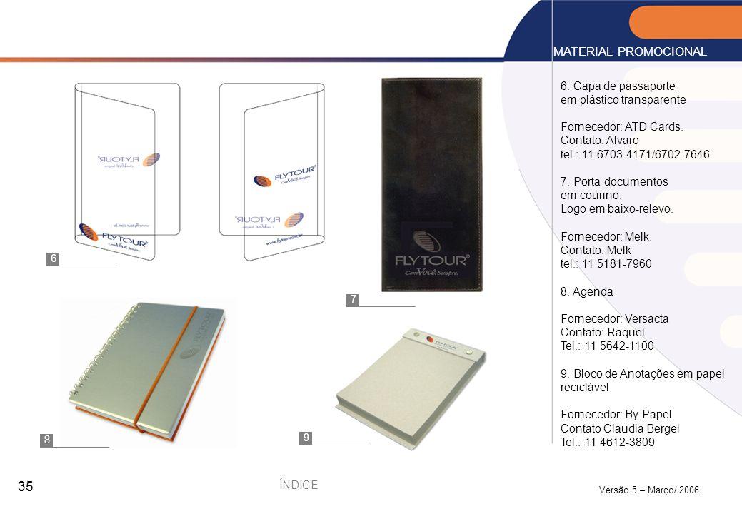 Versão 5 – Março/ 2006 35 6. Capa de passaporte em plástico transparente Fornecedor: ATD Cards. Contato: Alvaro tel.: 11 6703-4171/6702-7646 7. Porta-