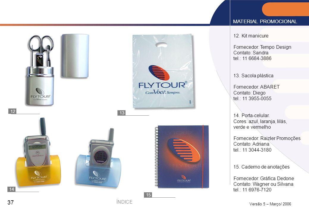 Versão 5 – Março/ 2006 37 12. Kit manicure Fornecedor: Tempo Design Contato: Sandra tel.: 11 6684-3886 13. Sacola plástica Fornecedor: ABARET Contato: