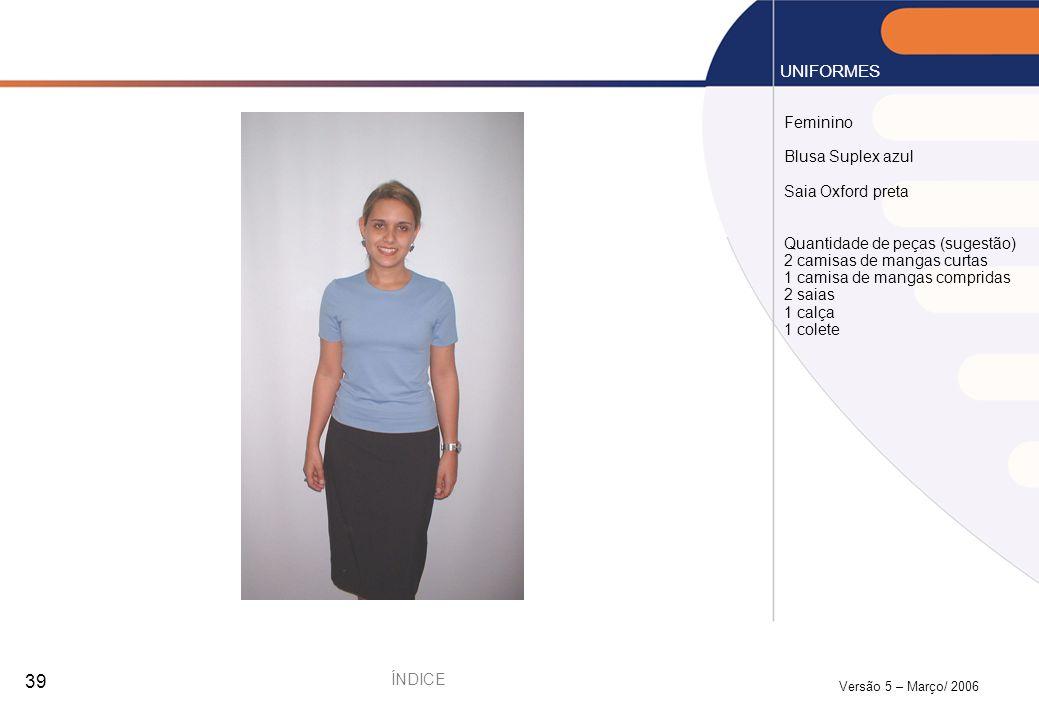 Versão 5 – Março/ 2006 39 Feminino Blusa Suplex azul Saia Oxford preta Quantidade de peças (sugestão) 2 camisas de mangas curtas 1 camisa de mangas co