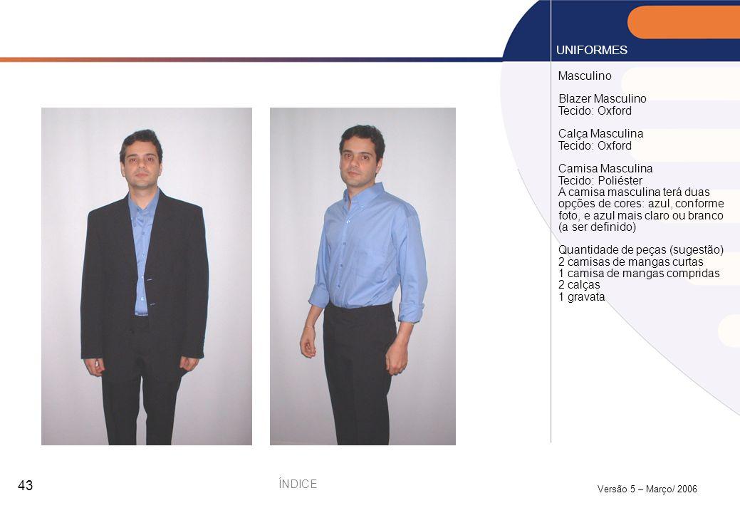 Versão 5 – Março/ 2006 43 Masculino Blazer Masculino Tecido: Oxford Calça Masculina Tecido: Oxford Camisa Masculina Tecido: Poliéster A camisa masculi