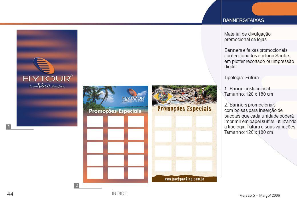 Versão 5 – Março/ 2006 44 Material de divulgação promocional de lojas Banners e faixas promocionais confeccionados em lona Sanlux, em plotter recortad