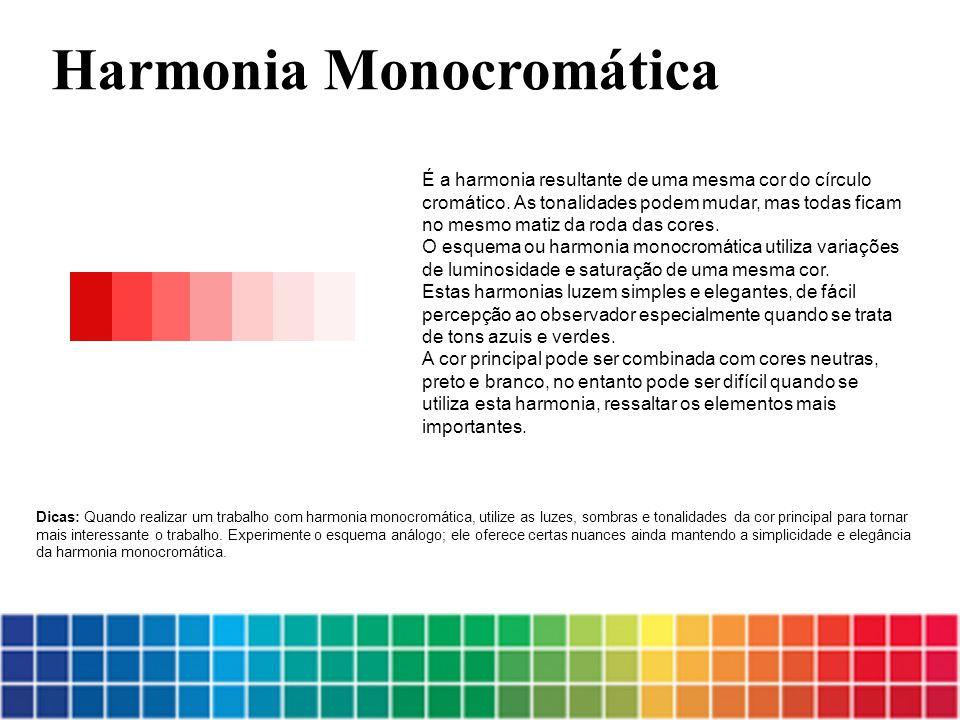 É a harmonia resultante de uma mesma cor do círculo cromático. As tonalidades podem mudar, mas todas ficam no mesmo matiz da roda das cores. O esquema
