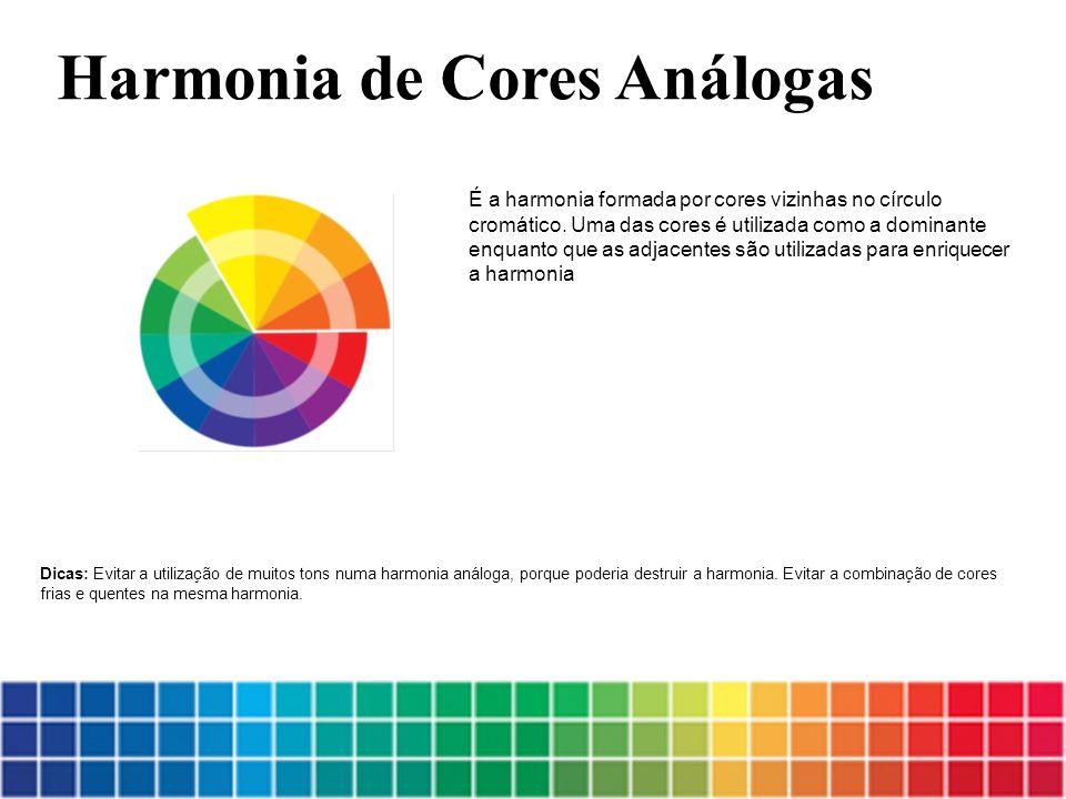 É a harmonia formada por cores vizinhas no círculo cromático. Uma das cores é utilizada como a dominante enquanto que as adjacentes são utilizadas par