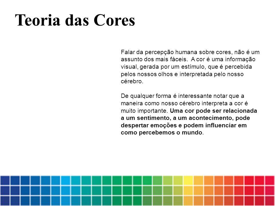 Falar da percepção humana sobre cores, não é um assunto dos mais fáceis. A cor é uma informação visual, gerada por um estímulo, que é percebida pelos