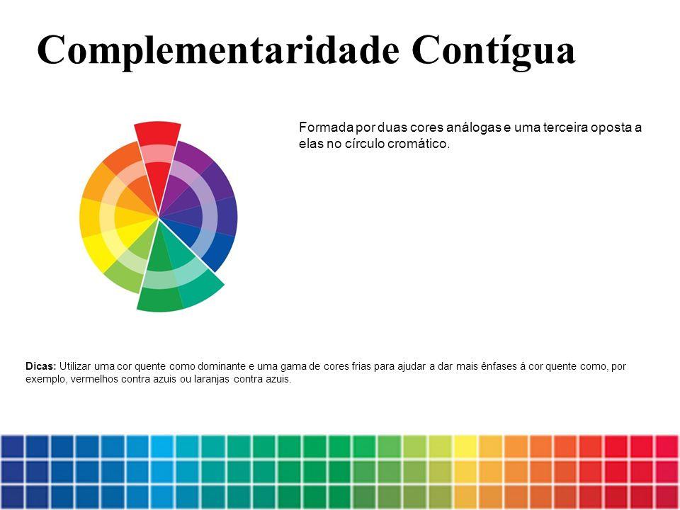 Formada por duas cores análogas e uma terceira oposta a elas no círculo cromático. Complementaridade Contígua Dicas: Utilizar uma cor quente como domi