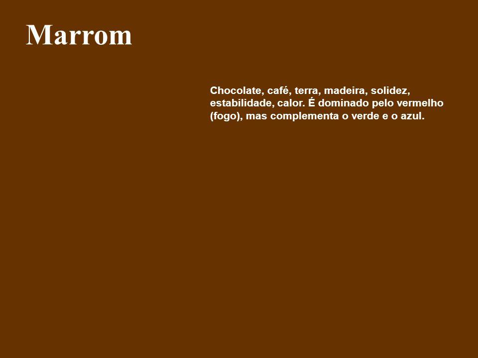Chocolate, café, terra, madeira, solidez, estabilidade, calor. É dominado pelo vermelho (fogo), mas complementa o verde e o azul. Marrom