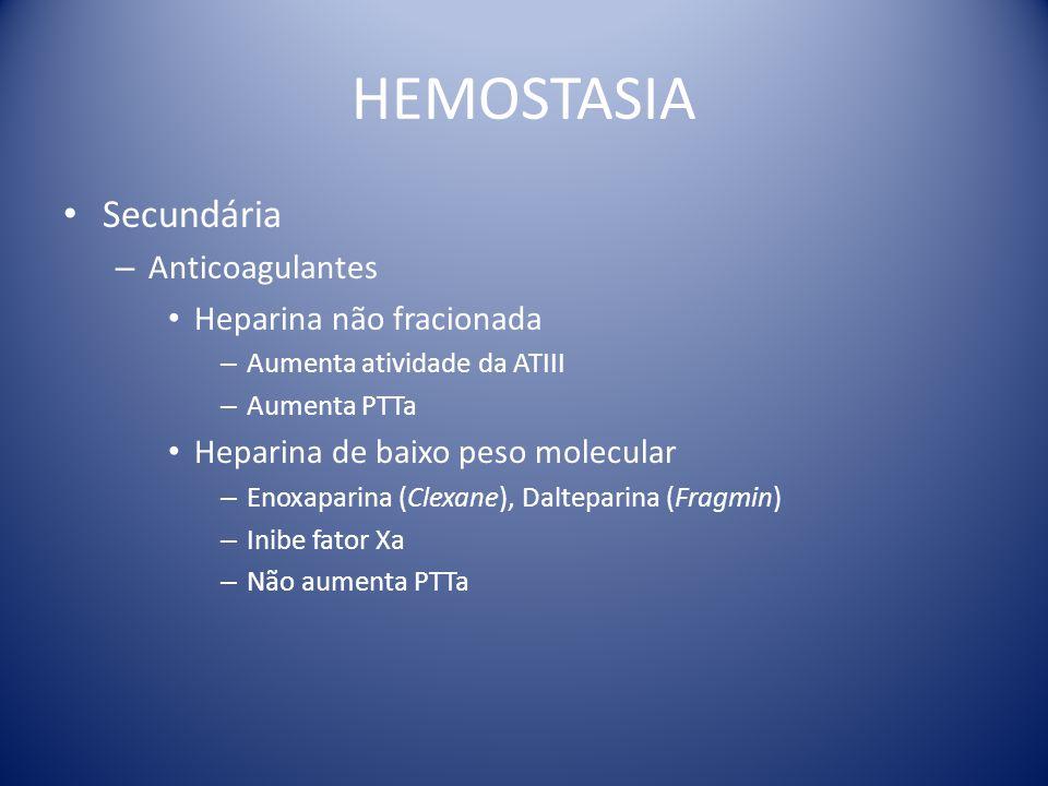 HEMOSTASIA Secundária – Anticoagulantes Heparina não fracionada – Aumenta atividade da ATIII – Aumenta PTTa Heparina de baixo peso molecular – Enoxapa