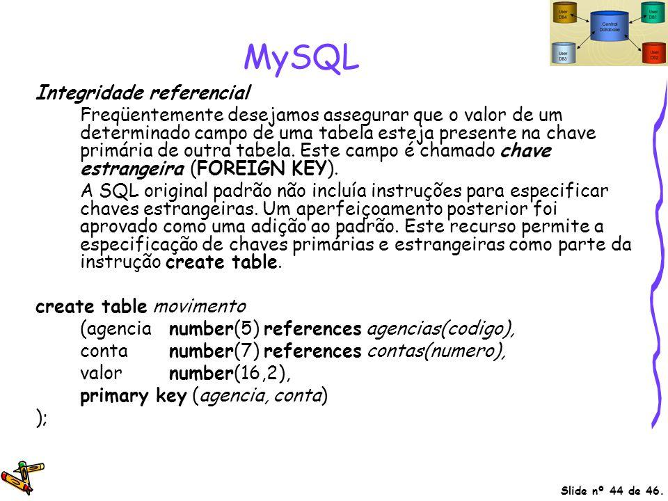 Slide nº 44 de 46. MySQL Integridade referencial Freqüentemente desejamos assegurar que o valor de um determinado campo de uma tabela esteja presente