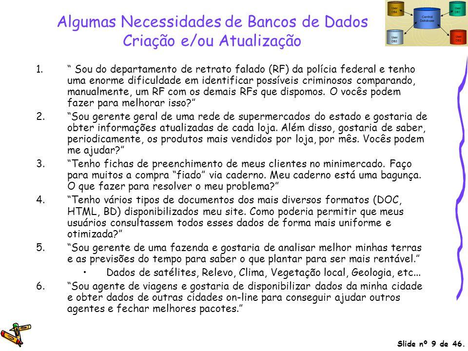 Slide nº 20 de 46.Linguagens de Banco de Dados Dois tipos de linguagens: 1.
