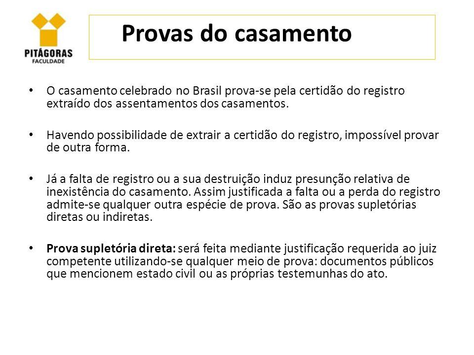Provas do casamento O casamento celebrado no Brasil prova-se pela certidão do registro extraído dos assentamentos dos casamentos. Havendo possibilidad