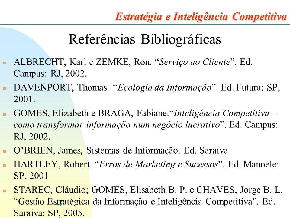 45 Estratégia e Inteligência Competitiva Referências Bibliográficas n ALBRECHT, Karl e ZEMKE, Ron.