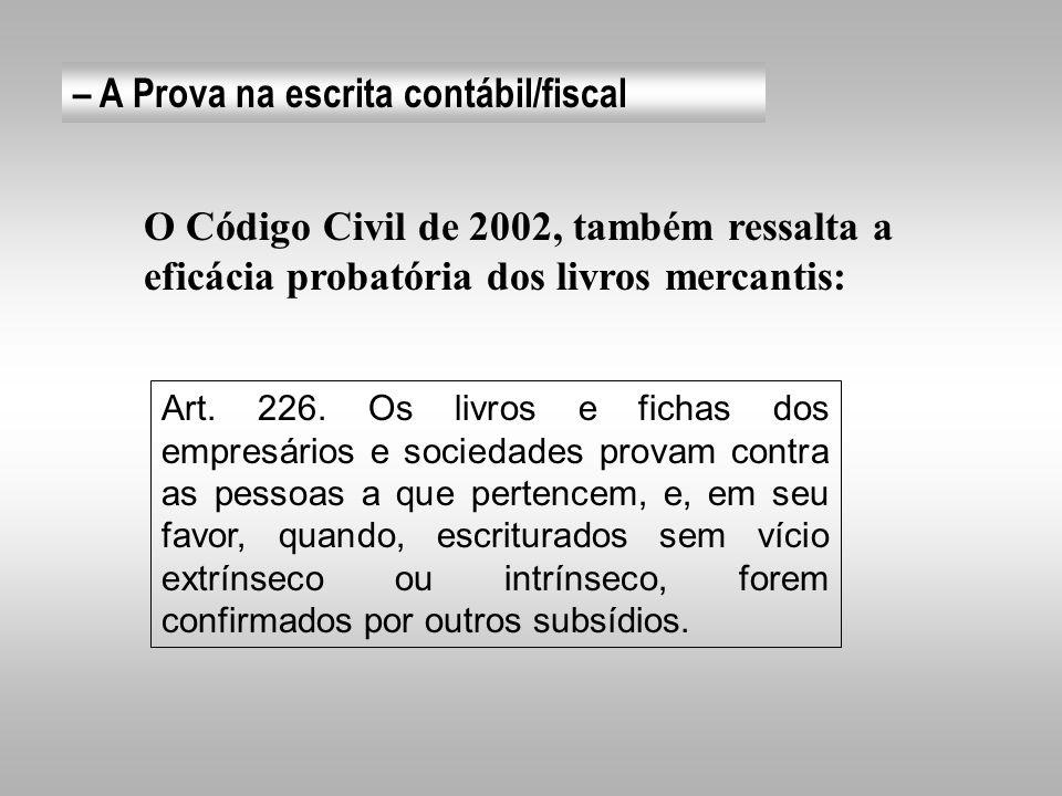 – A Prova na escrita contábil/fiscal O normal é que os livros comerciais e fiscais, provêm contra ou a favor do comerciante art.