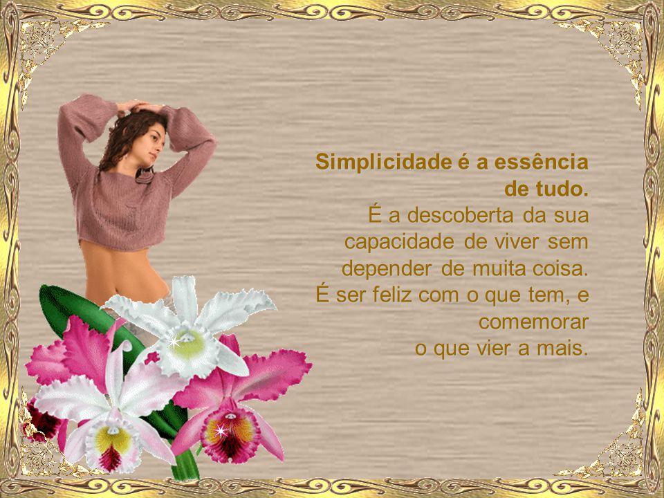 Simplicidade é a essência de tudo.