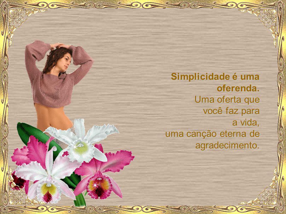 Simplicidade é uma oferenda.