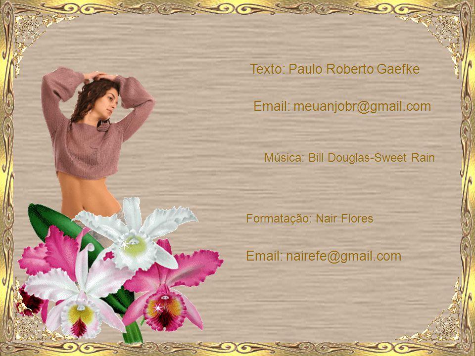 Texto: Paulo Roberto Gaefke Email: meuanjobr@gmail.com Música: Bill Douglas-Sweet Rain Formatação: Nair Flores Email: nairefe@gmail.com