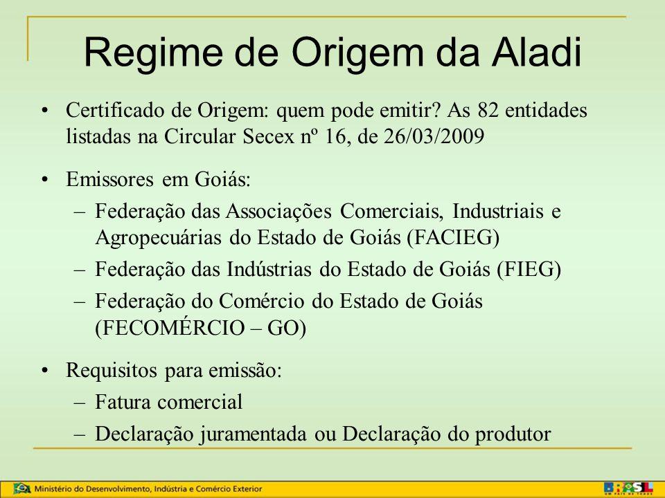 Regime de Origem da Aladi Regra geral de origem: Mudança de posição (salto tarifário) ou 50% de valor agregado Resolução nº 252, de 04/08/99: Formulár