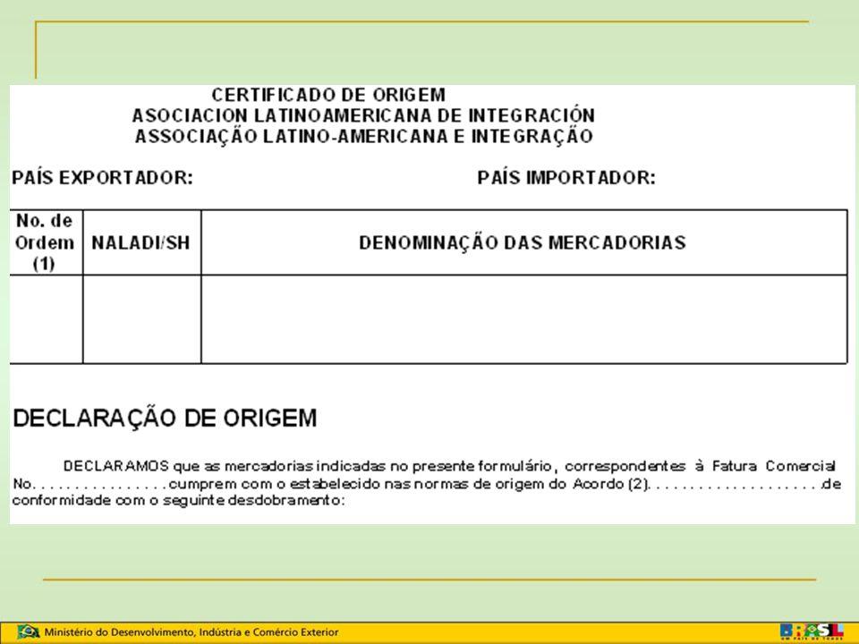 Acordos Firmados x Certificados de Origem MODELO RESOLUÇÃO 252: ACE 53 – BR/MEX ACE 55 – MERCOSUL/MEX ACE 58 – MERCOSUL/PERU ACE 62 – MERCOSUL/CUBA MODELO PRÓPRIO: ACE 02 – BR/UR ACE 14 – BR/AR ACE 18 – BR/AR/UR/PA ACE 35 – MERCOSUL/CH ACE 36 – MERCOSUL/BO ACE 59 – MERCOSUL/CO/EQ/VE