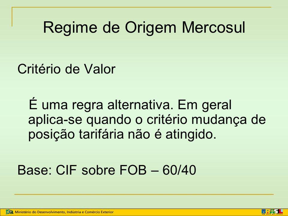 Regra Geral: Mudança de posição (salto tarifário) ou valor agregado de 60% Exceção: Para o Paraguai o valor o ser agregado é de 40% até 31/12/2022, (Decisão CMC nº 16, de 28/06/2007) Regime de Origem Mercosul