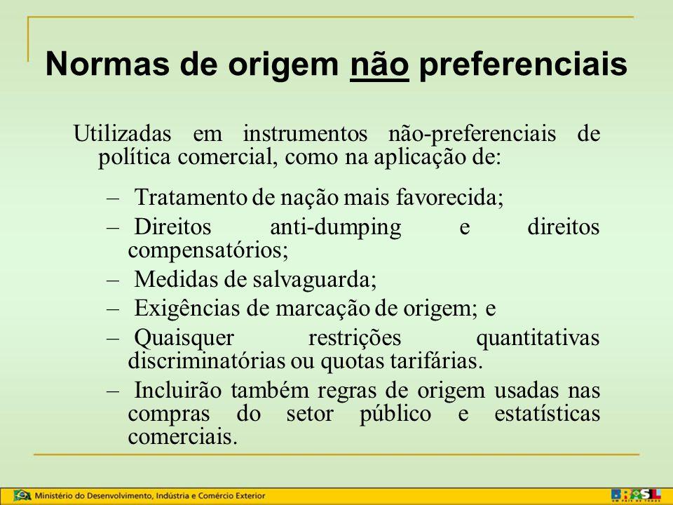 Normas de origem preferenciais Ex: Mercosul (AAP.CE nº 18),Mercosul - Chile (AAP.CE nº 35), SGP etc. regimes comerciais contratuais regimes comerciais