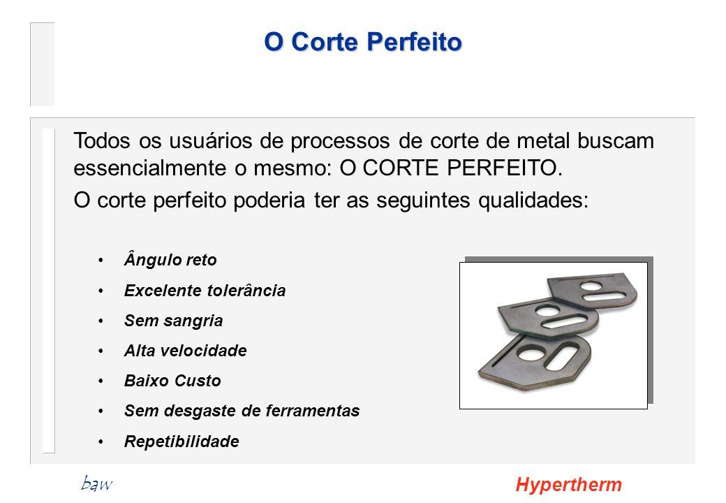 O Corte Perfeito Todos os usuários de processos de corte de metal buscam essencialmente o mesmo: O CORTE PERFEITO. O corte perfeito poderia ter as seg