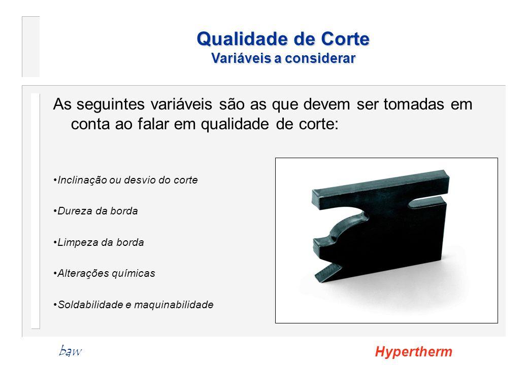 As seguintes variáveis são as que devem ser tomadas em conta ao falar em qualidade de corte: Inclinação ou desvio do corte Dureza da borda Limpeza da