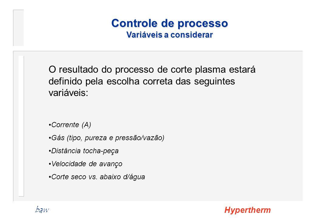 O resultado do processo de corte plasma estará definido pela escolha correta das seguintes variáveis: Corrente (A) Gás (tipo, pureza e pressão/vazão)
