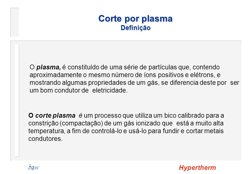 Corte por plasma Definição Hyperthermbaw O plasma, é constituído de uma série de partículas que, contendo aproximadamente o mesmo número de íons posit