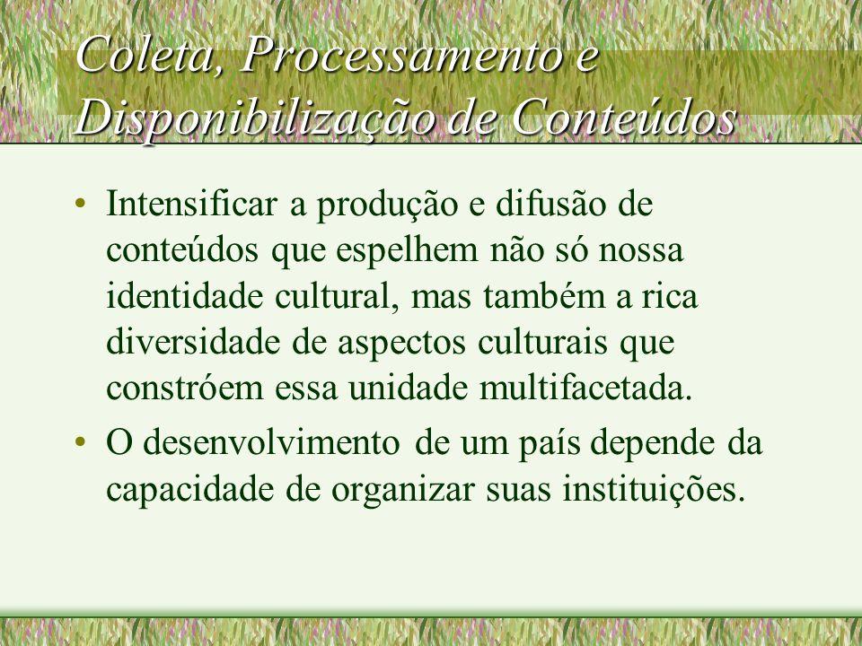 Coleta, Processamento e Disponibilização de Conteúdos Intensificar a produção e difusão de conteúdos que espelhem não só nossa identidade cultural, mas também a rica diversidade de aspectos culturais que constróem essa unidade multifacetada.