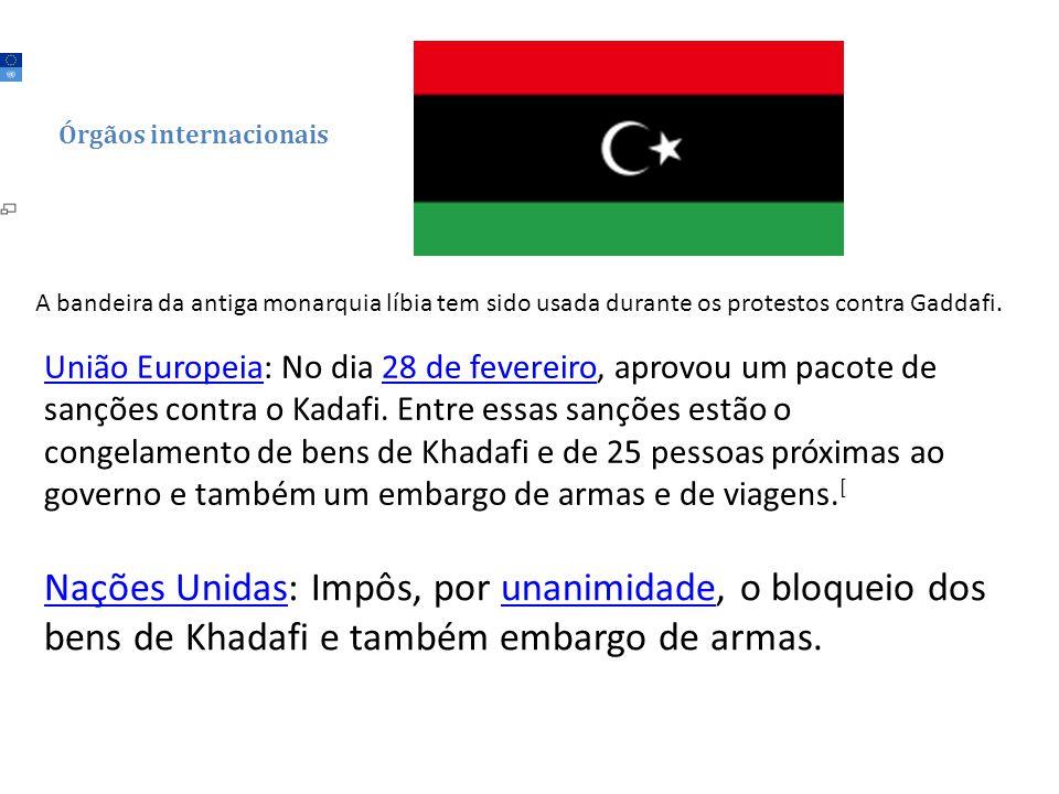 Órgãos internacionais União EuropeiaUnião Europeia: No dia 28 de fevereiro, aprovou um pacote de sanções contra o Kadafi. Entre essas sanções estão o