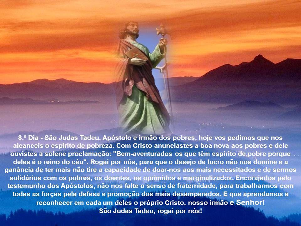 7.º Dia - São Judas Tadeu, Apóstolo e homem de fé inabalável, a ponto de fazerdes de Cristo vossa única e absoluta certeza, rogai por nós, para que cr