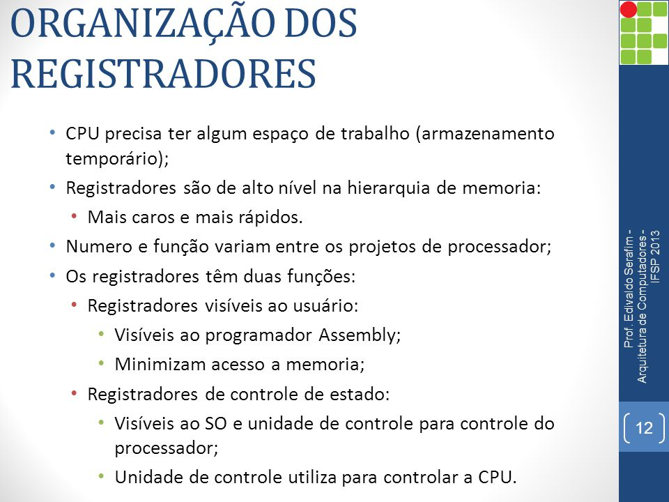 ORGANIZAÇÃO DOS REGISTRADORES CPU precisa ter algum espaço de trabalho (armazenamento temporário); Registradores são de alto nível na hierarquia de me