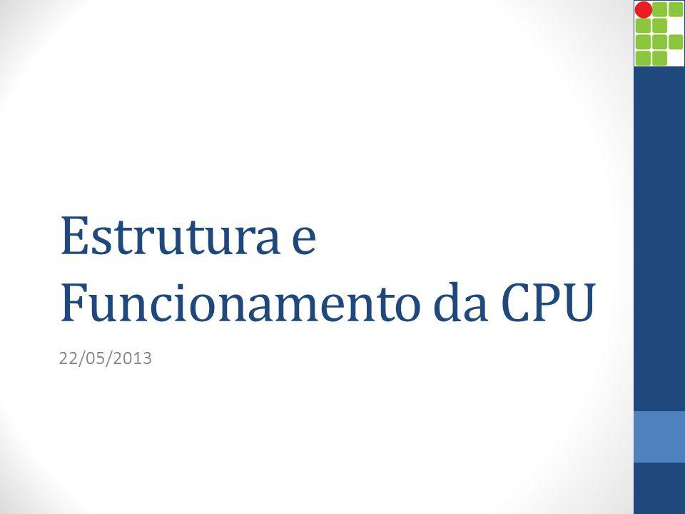 Estrutura e Funcionamento da CPU 22/05/2013