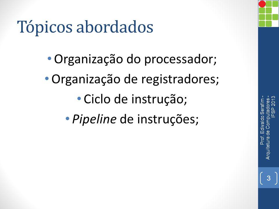 Tópicos abordados Organização do processador; Organização de registradores; Ciclo de instrução; Pipeline de instruções; Prof. Edivaldo Serafim - Arqui