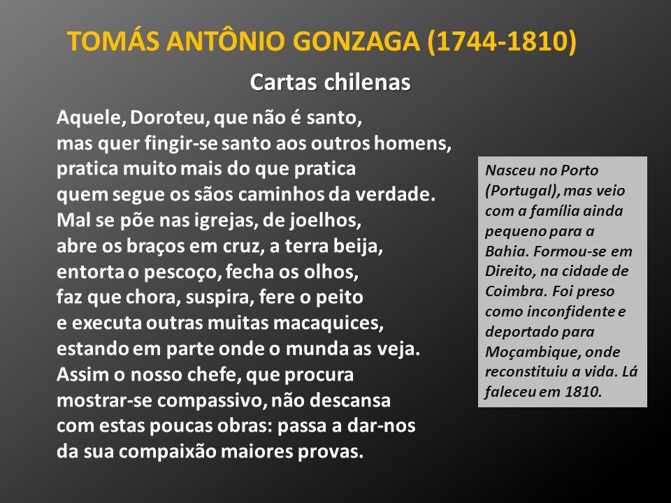 TOMÁS ANTÔNIO GONZAGA (1744-1810) Cartas chilenas Aquele, Doroteu, que não é santo, mas quer fingir-se santo aos outros homens, pratica muito mais do