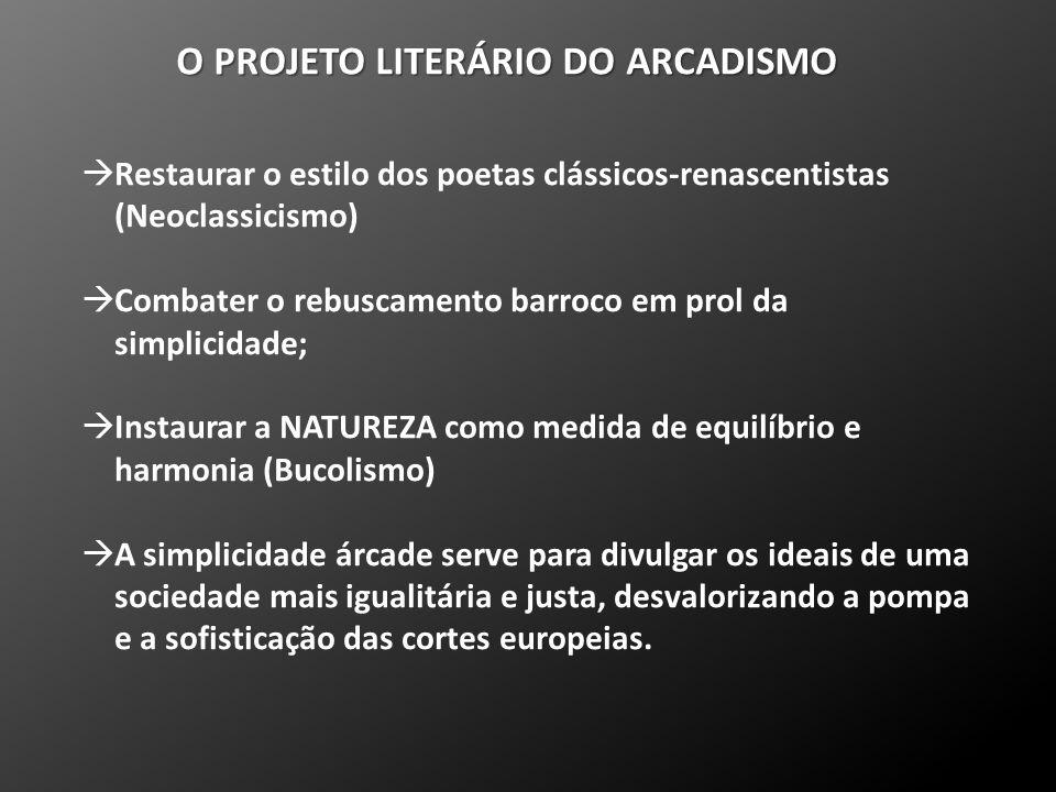 O PROJETO LITERÁRIO DO ARCADISMO  Restaurar o estilo dos poetas clássicos-renascentistas (Neoclassicismo)  Combater o rebuscamento barroco em prol d