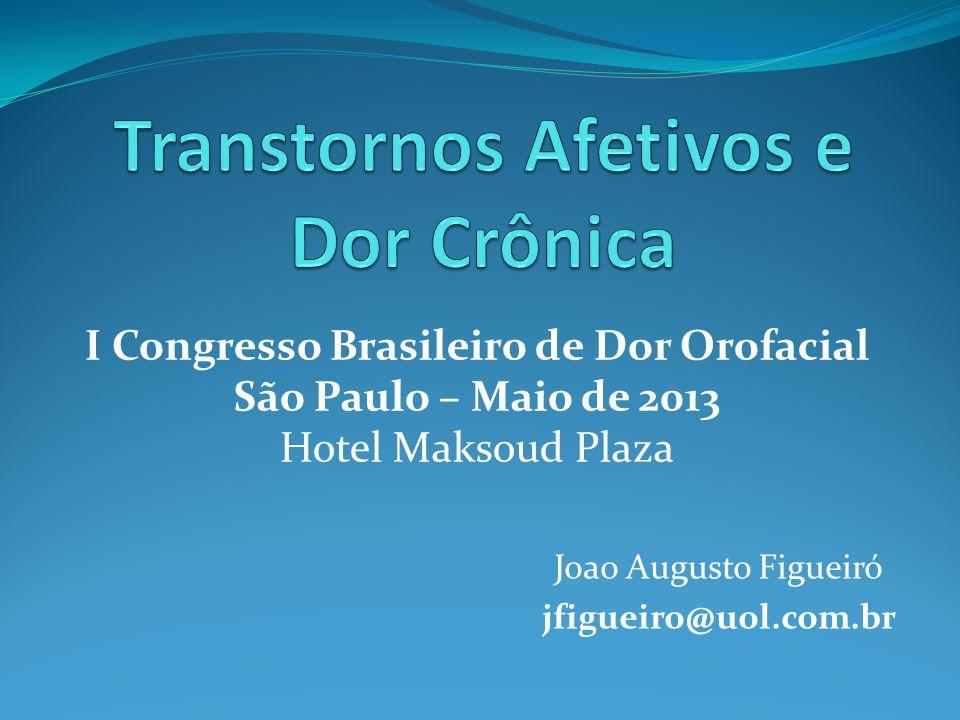 Joao Augusto Figueiró jfigueiro@uol.com.br I Congresso Brasileiro de Dor Orofacial São Paulo – Maio de 2013 Hotel Maksoud Plaza