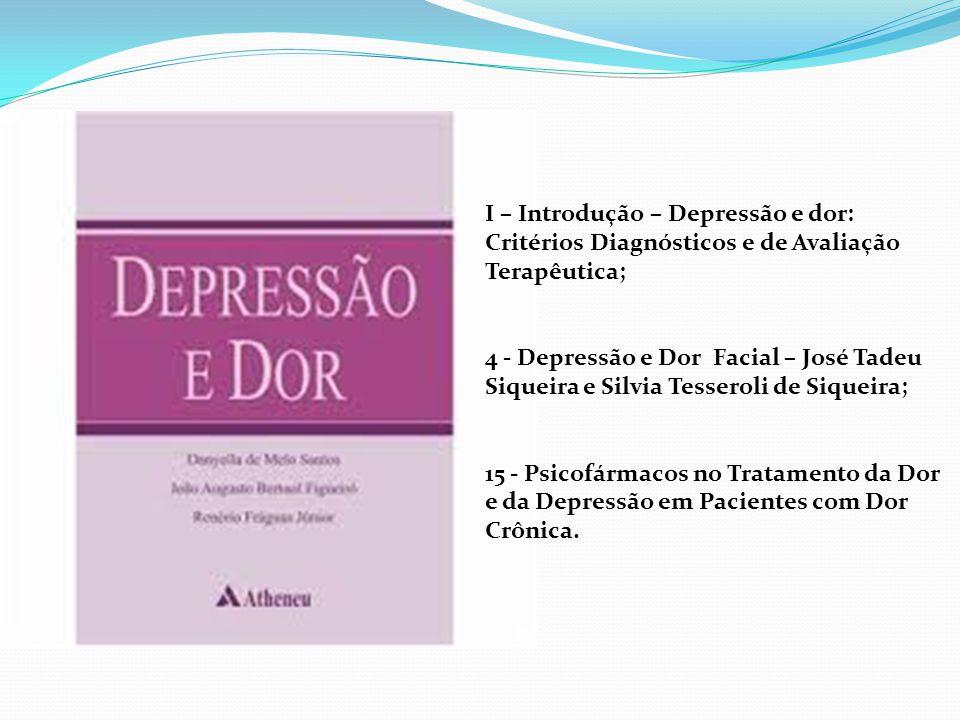 I – Introdução – Depressão e dor: Critérios Diagnósticos e de Avaliação Terapêutica; 4 - Depressão e Dor Facial – José Tadeu Siqueira e Silvia Tessero