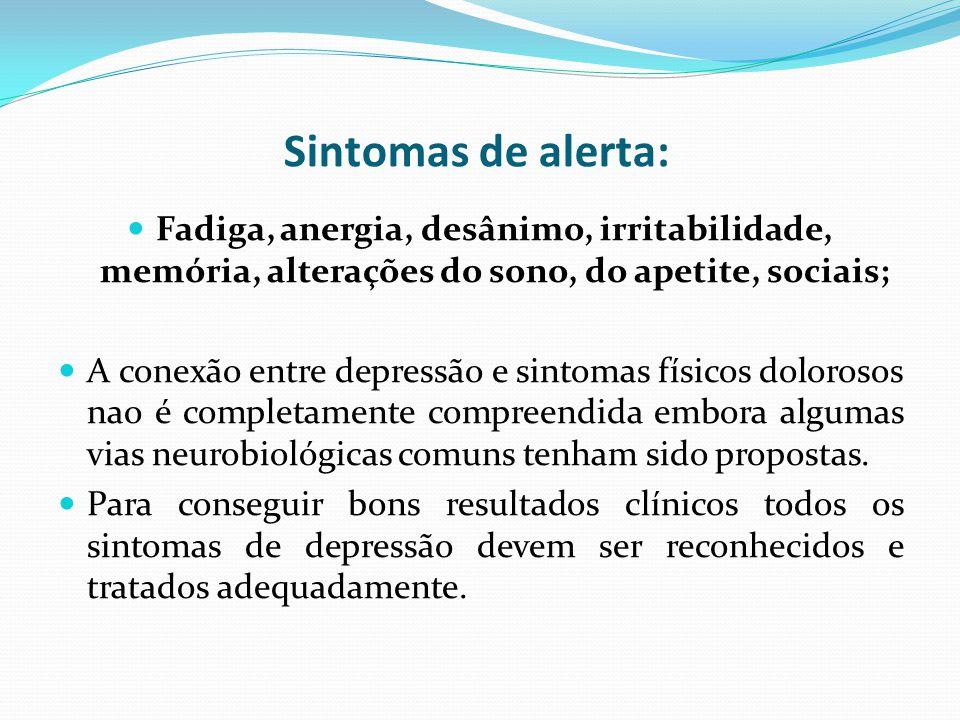 Sintomas de alerta: Fadiga, anergia, desânimo, irritabilidade, memória, alterações do sono, do apetite, sociais; A conexão entre depressão e sintomas