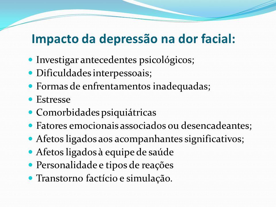 Impacto da depressão na dor facial: Investigar antecedentes psicológicos; Dificuldades interpessoais; Formas de enfrentamentos inadequadas; Estresse C