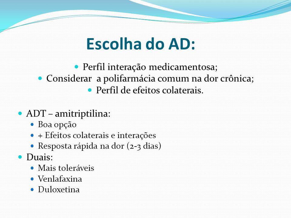 Perfil interação medicamentosa; Considerar a polifarmácia comum na dor crônica; Perfil de efeitos colaterais. ADT – amitriptilina: Boa opção + Efeitos