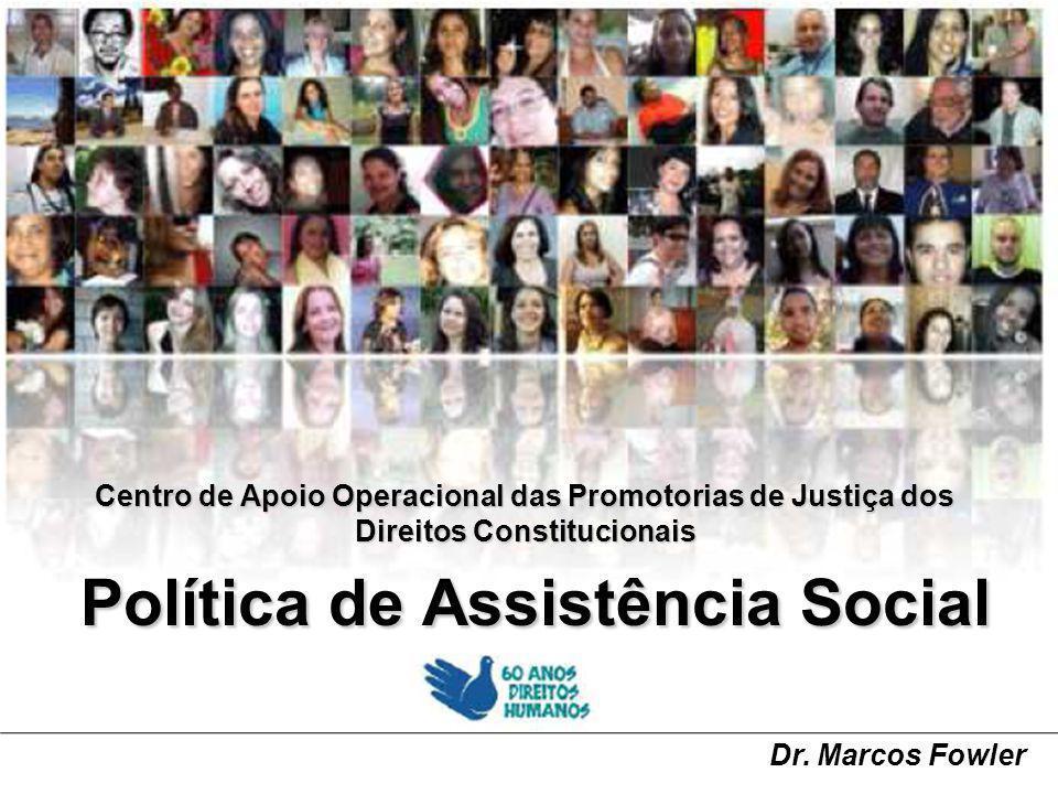 Centro de Apoio Operacional das Promotorias de Justiça dos Direitos Constitucionais Política de Assistência Social Dr.