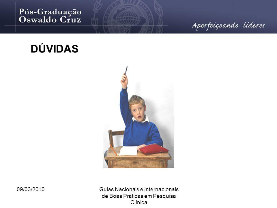 09/03/2010Guias Nacionais e Internacionais de Boas Práticas em Pesquisa Clínica DÚVIDAS
