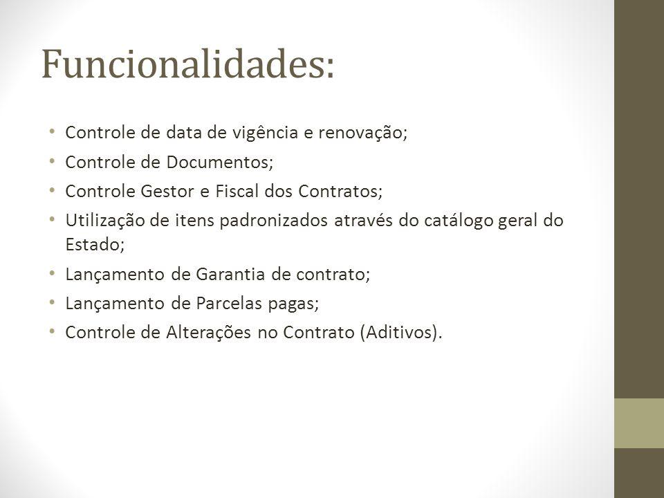 Funcionalidades: Controle de data de vigência e renovação; Controle de Documentos; Controle Gestor e Fiscal dos Contratos; Utilização de itens padronizados através do catálogo geral do Estado; Lançamento de Garantia de contrato; Lançamento de Parcelas pagas; Controle de Alterações no Contrato (Aditivos).