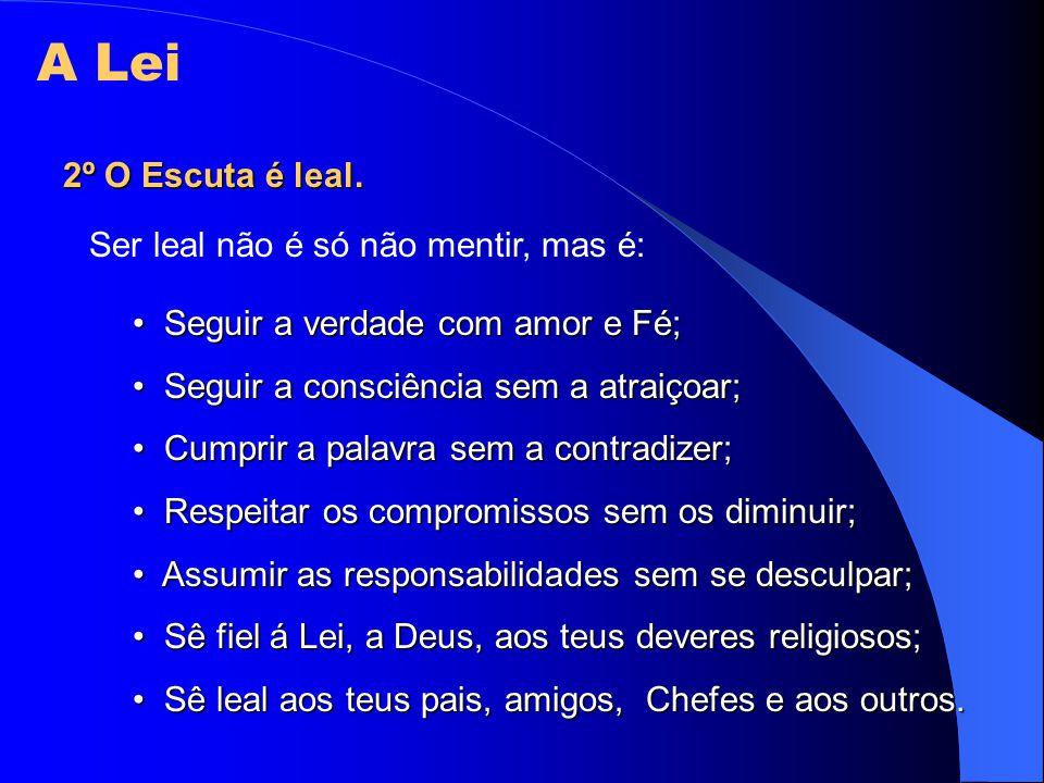A Lei 2º O Escuta é leal. Ser leal não é só não mentir, mas é: Seguir a verdade com amor e Fé; Seguir a verdade com amor e Fé; Seguir a consciência se